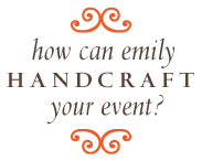 how can Emily handcraft your event